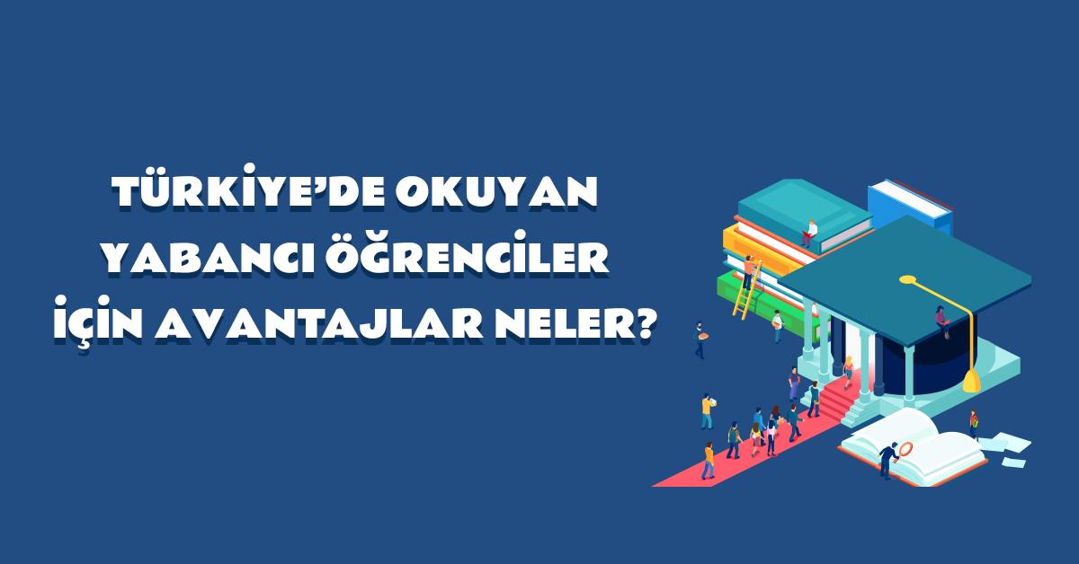 aba-kariyer-turkiyede-okuyan-yabanci-ogrenciler-icin-avantajlar