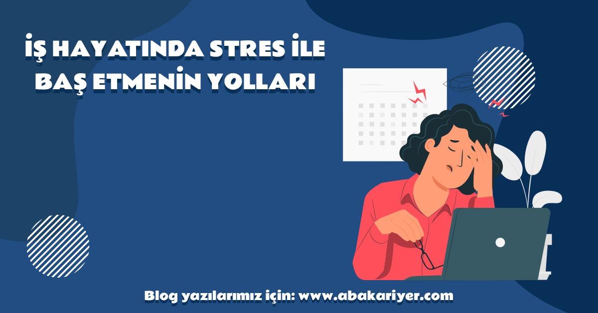 is-hayatinda-stres-ile-bas-etmenin-yollari