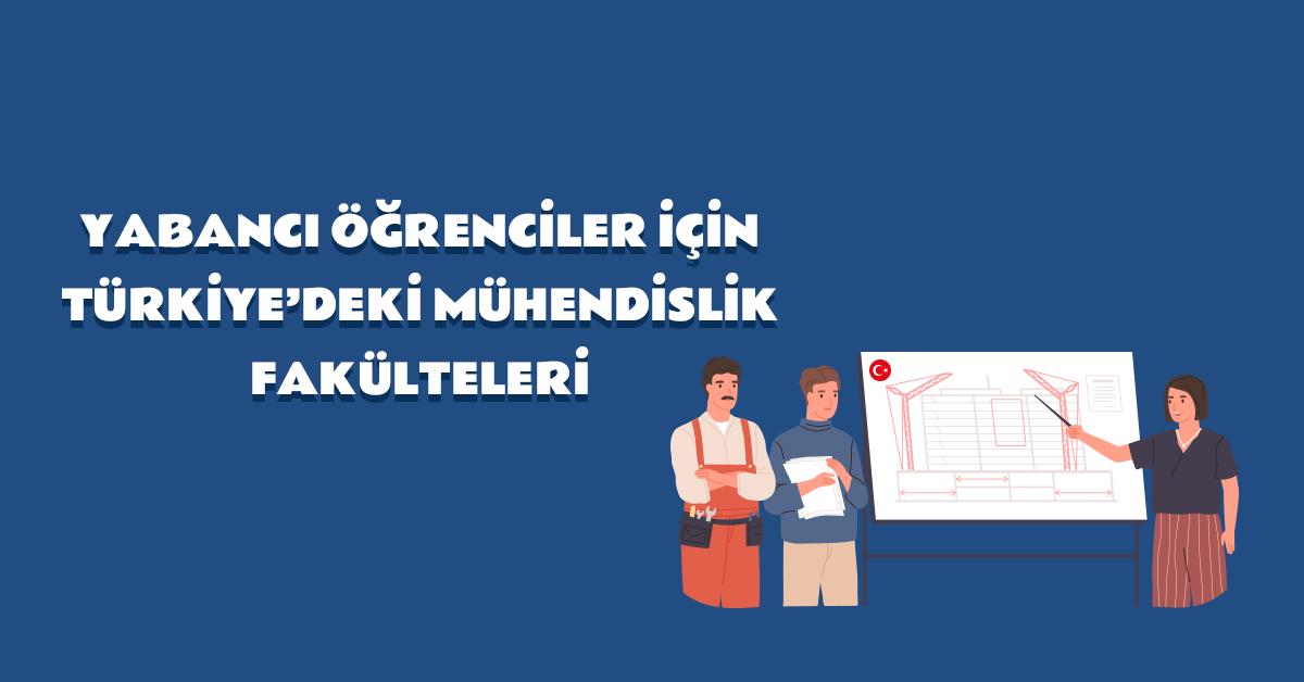 yabanci-ogrenciler-icin-turkiyedeki-muhendislik-fakulteleri